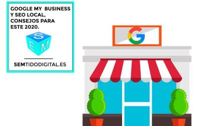 GOOGLE MY BUSINESS Y SEO LOCAL, CONSEJOS PARA ESTE 2020