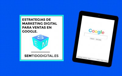 ESTRATEGIAS DE MARKETING DIGITAL PARA VENTAS EN GOOGLE. BENEFICIOS Y TIPOS